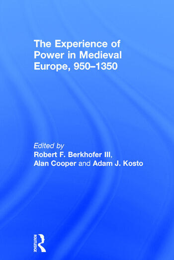 The Experience of Power in Medieval Europe, 950–1350 book cover