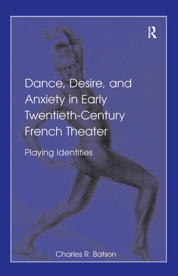 Dance, Desire, and Anxiety in Early Twentieth-Century French Theater Playing Identities book cover