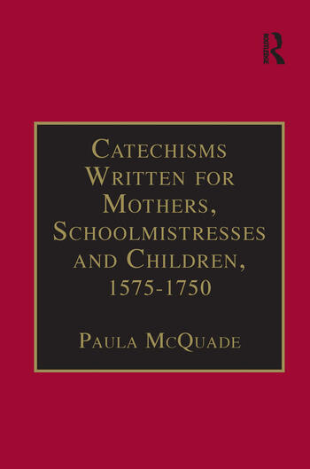 Catechisms Written for Mothers, Schoolmistresses and Children, 1575-1750 Essential Works for the Study of Early Modern Women: Series III, Part Three, Volume 2 book cover