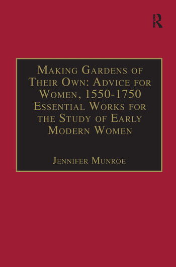 Making Gardens of Their Own: Advice for Women, 1550-1750 Essential Works for the Study of Early Modern Women: Series III, Part Three, Volume 1 book cover