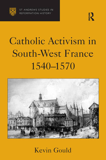 Catholic Activism in South-West France, 1540–1570 book cover