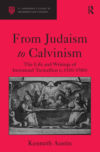 From Judaism to Calvinism The Life and Writings of Immanuel Tremellius (c.1510-1580) book cover