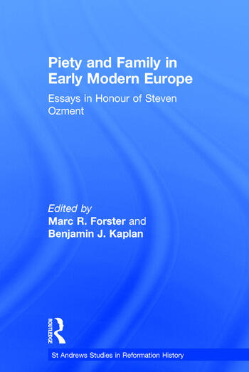 Piety and Family in Early Modern Europe Essays in Honour of Steven Ozment book cover