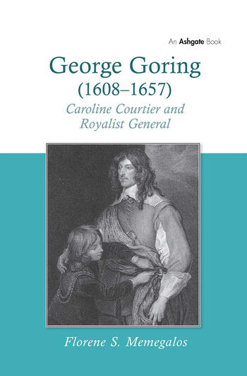 George Goring (1608–1657) Caroline Courtier and Royalist General book cover