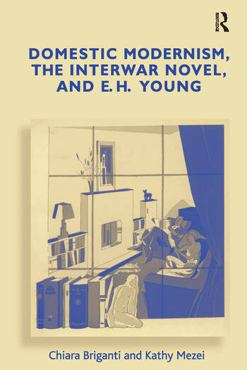 Domestic Modernism, the Interwar Novel, and E.H. Young book cover