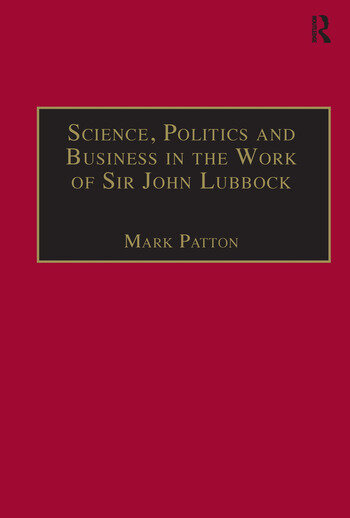 Science, Politics and Business in the Work of Sir John Lubbock A Man of Universal Mind book cover