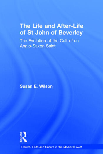 The Life and After-Life of St John of Beverley The Evolution of the Cult of an Anglo-Saxon Saint book cover