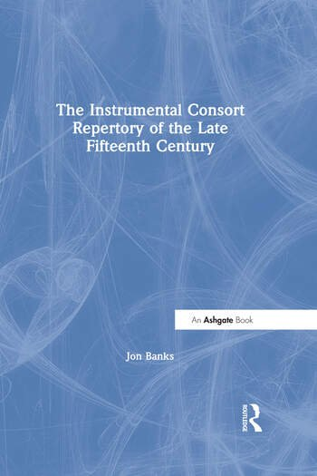 The Instrumental Consort Repertory of the Late Fifteenth Century book cover