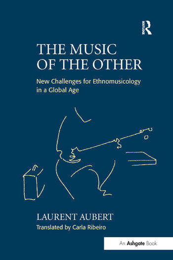 The Music of the Other New Challenges for Ethnomusicology in a Global Age book cover