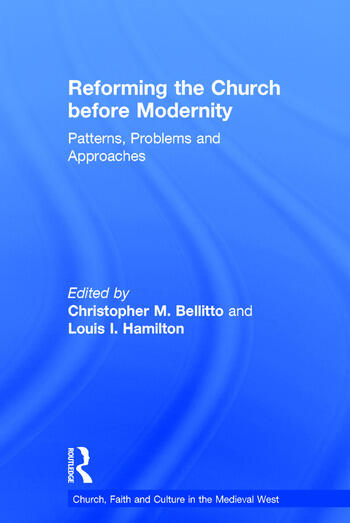 Reforming the Church before Modernity Patterns, Problems and Approaches book cover