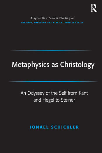 Metaphysics as Christology An Odyssey of the Self from Kant and Hegel to Steiner book cover