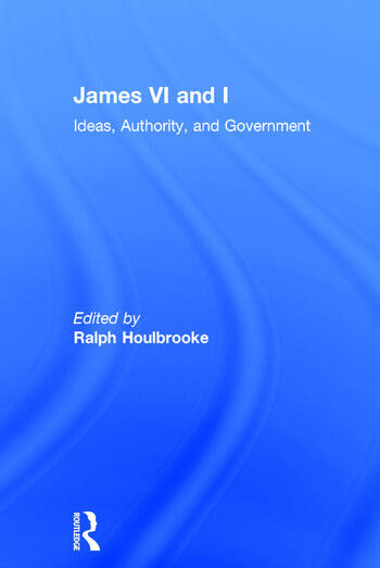 James VI and I Ideas, Authority, and Government book cover