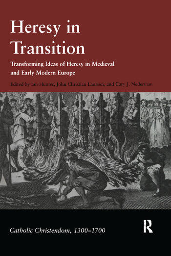 Heresy in Transition Transforming Ideas of Heresy in Medieval and Early Modern Europe book cover