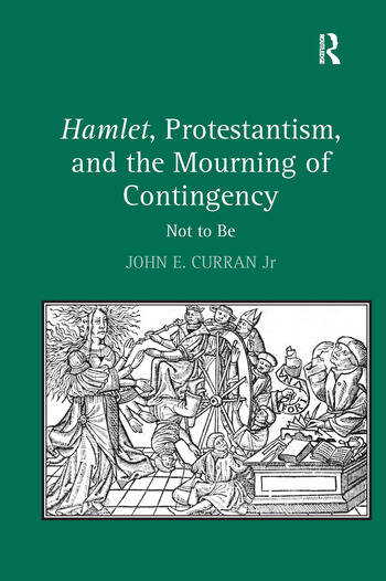 Hamlet, Protestantism, and the Mourning of Contingency Not to Be book cover