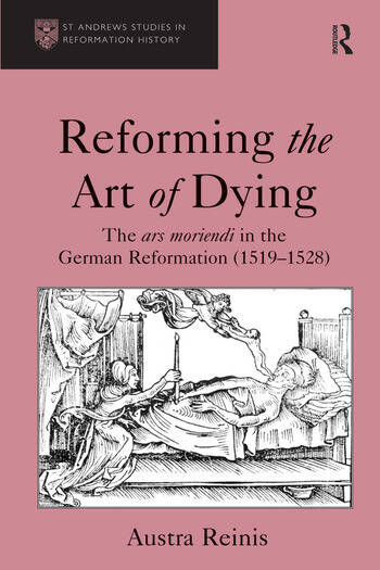 Reforming the Art of Dying The ars moriendi in the German Reformation (1519–1528) book cover