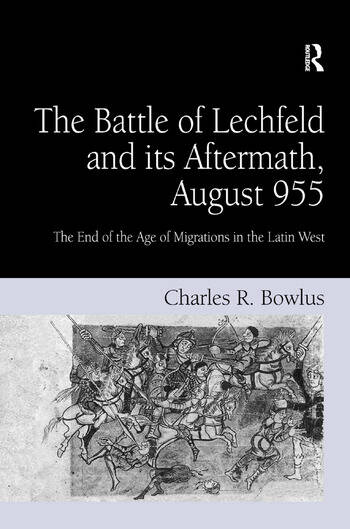 The Battle of Lechfeld and its Aftermath, August 955 The End of the Age of Migrations in the Latin West book cover