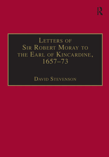 Letters of Sir Robert Moray to the Earl of Kincardine, 1657–73 book cover