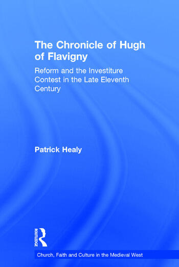 The Chronicle of Hugh of Flavigny Reform and the Investiture Contest in the Late Eleventh Century book cover