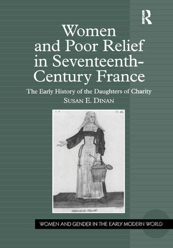Women and Poor Relief in Seventeenth-Century France The Early History of the Daughters of Charity book cover