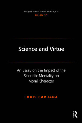 science and virtue an essay on the impact of the scientific  science and virtue an essay on the impact of the scientific mentality on moral character hardback routledge