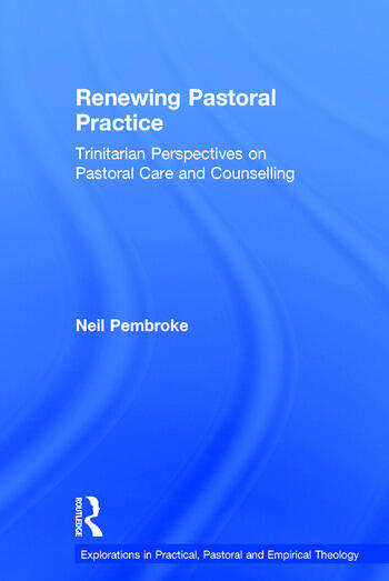Renewing Pastoral Practice Trinitarian Perspectives on Pastoral Care and Counselling book cover