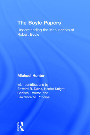 The Boyle Papers Understanding the Manuscripts of Robert Boyle book cover