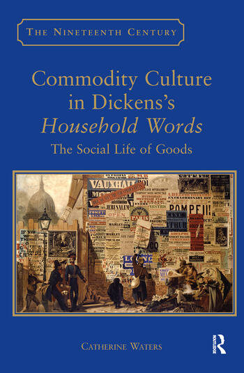 Commodity Culture in Dickens's Household Words The Social Life of Goods book cover