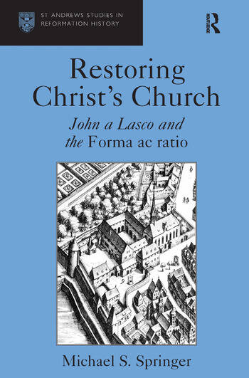 Restoring Christ's Church John a Lasco and the Forma ac ratio book cover