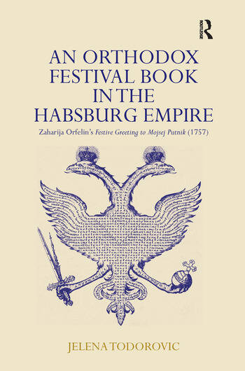 An Orthodox Festival Book in the Habsburg Empire Zaharija Orfelin's Festive Greeting to Mojsej Putnik (1757) book cover