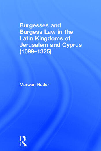Burgesses and Burgess Law in the Latin Kingdoms of Jerusalem and Cyprus (1099–1325) book cover