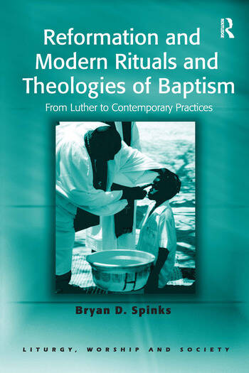 Reformation and Modern Rituals and Theologies of Baptism From Luther to Contemporary Practices book cover
