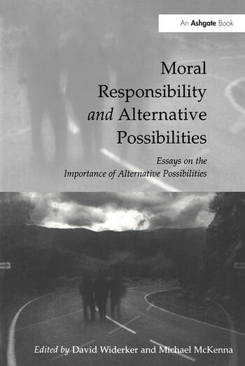 Moral Responsibility and Alternative Possibilities Essays on the Importance of Alternative Possibilities book cover