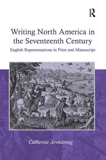 Writing North America in the Seventeenth Century English Representations in Print and Manuscript book cover