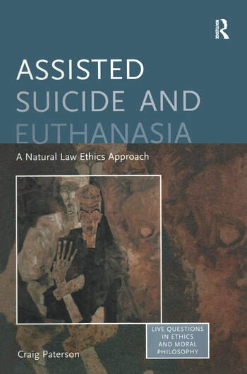 Assisted Suicide and Euthanasia A Natural Law Ethics Approach book cover