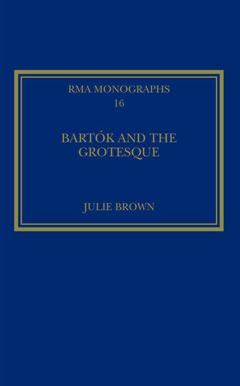 Bartók and the Grotesque Studies in Modernity, the Body and Contradiction in Music book cover