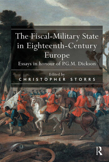 The Fiscal-Military State in Eighteenth-Century Europe Essays in honour of P.G.M. Dickson book cover