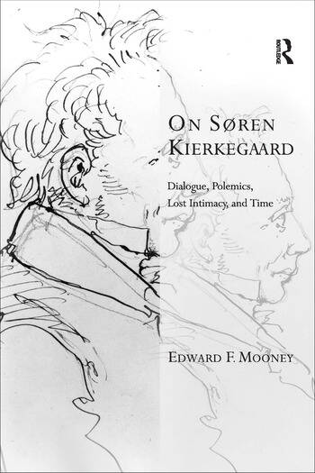 On Søren Kierkegaard Dialogue, Polemics, Lost Intimacy, and Time book cover