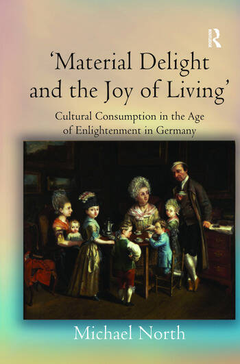'Material Delight and the Joy of Living' Cultural Consumption in the Age of Enlightenment in Germany book cover