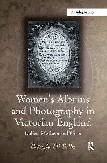 Women's Albums and Photography in Victorian England Ladies, Mothers and Flirts book cover