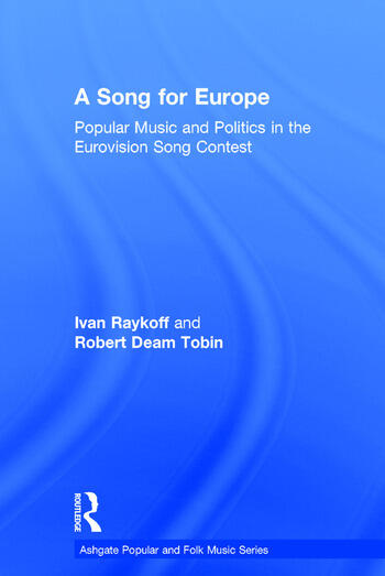 A Song for Europe Popular Music and Politics in the Eurovision Song Contest book cover