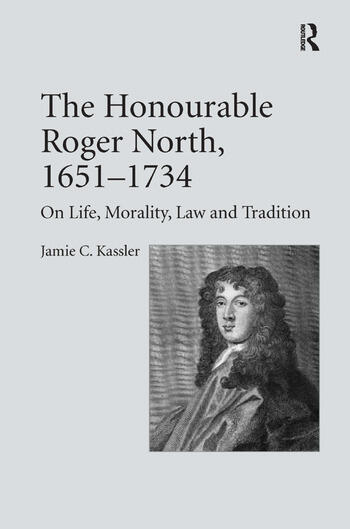 The Honourable Roger North, 1651–1734 On Life, Morality, Law and Tradition book cover