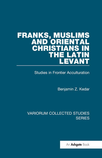 Franks, Muslims and Oriental Christians in the Latin Levant Studies in Frontier Acculturation book cover
