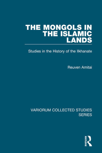 The Mongols in the Islamic Lands Studies in the History of the Ilkhanate book cover
