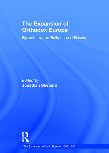 The Expansion of Orthodox Europe Byzantium, the Balkans and Russia book cover