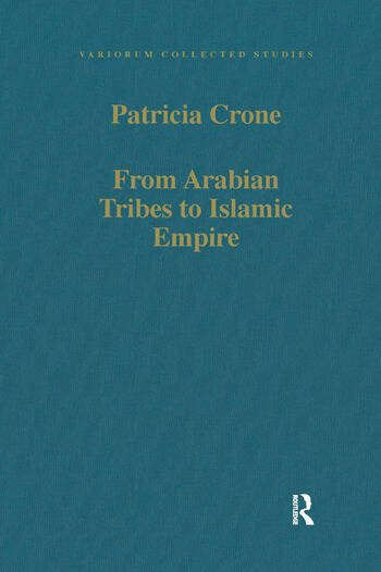 From Arabian Tribes to Islamic Empire Army, State and Society in the Near East c.600-850 book cover