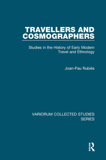 Travellers and Cosmographers Studies in the History of Early Modern Travel and Ethnology book cover