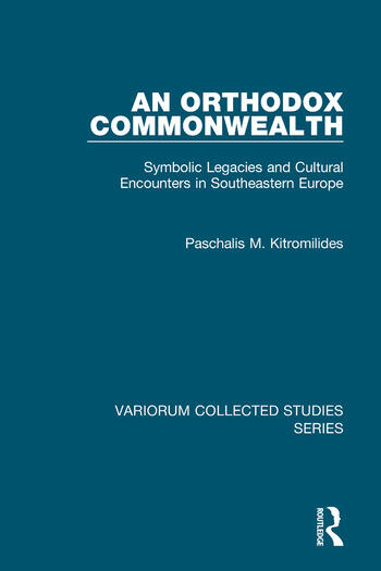 An Orthodox Commonwealth Symbolic Legacies and Cultural Encounters in Southeastern Europe book cover