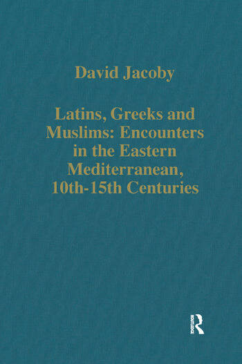 Latins, Greeks and Muslims: Encounters in the Eastern Mediterranean, 10th-15th Centuries book cover