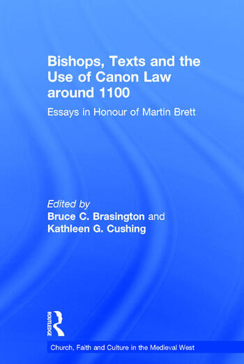 Bishops, Texts and the Use of Canon Law around 1100 Essays in Honour of Martin Brett book cover