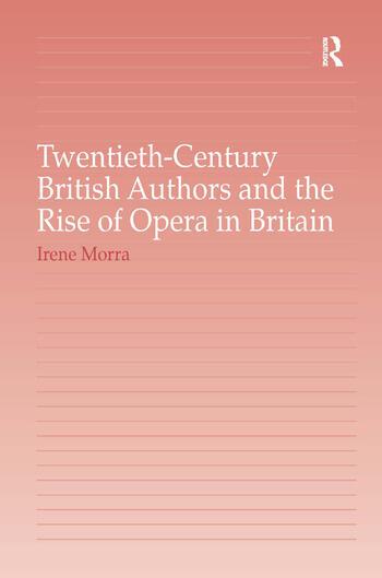 Twentieth-Century British Authors and the Rise of Opera in Britain book cover